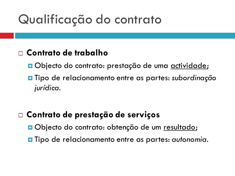 Qualificação do contrato Contrato de trabalho Objecto do contrato: prestação de uma actividade; Tipo de relacionamento entre as partes: subordinação j