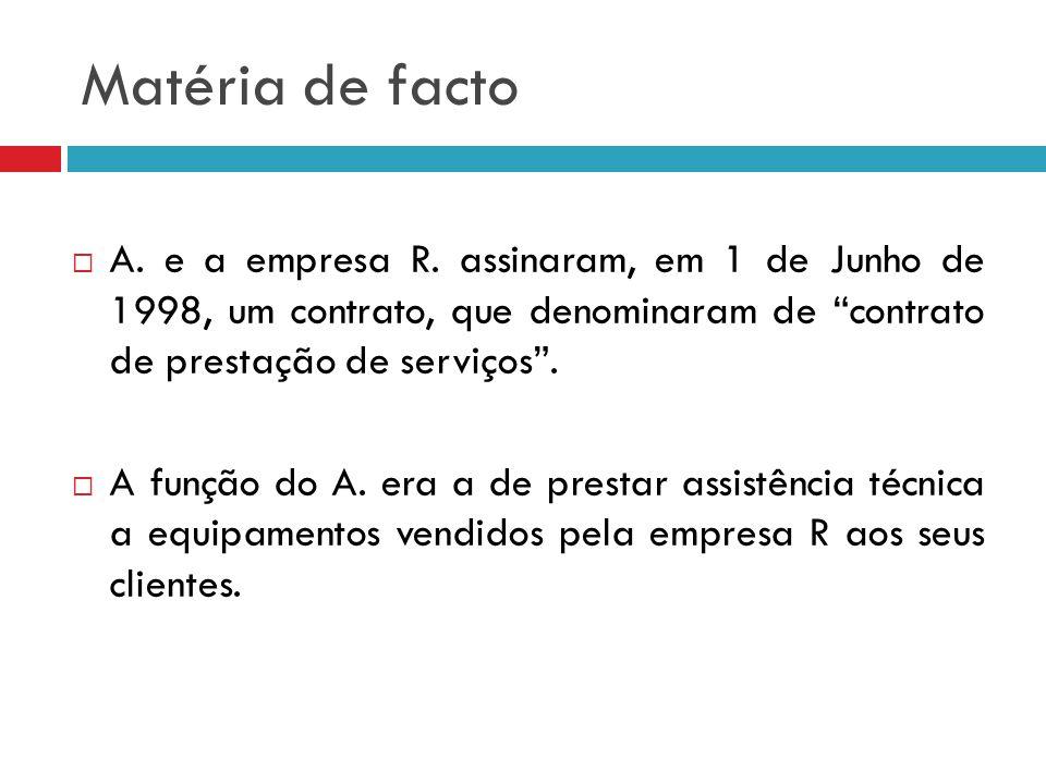 Matéria de facto A. e a empresa R. assinaram, em 1 de Junho de 1998, um contrato, que denominaram de contrato de prestação de serviços. A função do A.