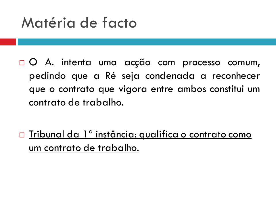 Matéria de facto A Ré recorre e o Tribunal da Relação de Lisboa julga procedente a apelação, revogando a sentença recorrida e absolvendo a Ré, ao qualificar o contrato como um contrato de prestação de serviços.