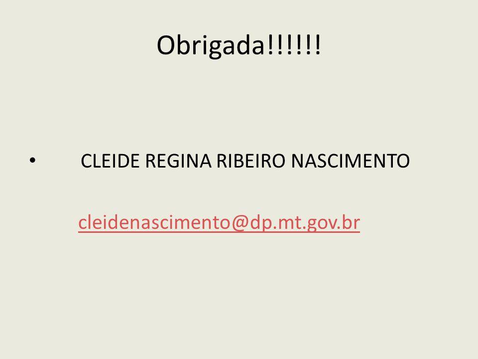 Obrigada!!!!!! CLEIDE REGINA RIBEIRO NASCIMENTO cleidenascimento@dp.mt.gov.br