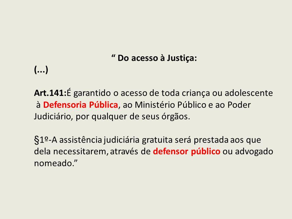 Do acesso à Justiça: (...) Art.141:É garantido o acesso de toda criança ou adolescente à Defensoria Pública, ao Ministério Público e ao Poder Judiciár