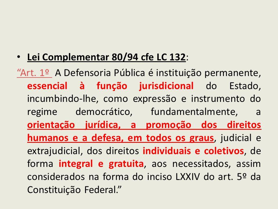 Lei Complementar 80/94 cfe LC 132: Art. 1º Art. 1º A Defensoria Pública é instituição permanente, essencial à função jurisdicional do Estado, incumbin