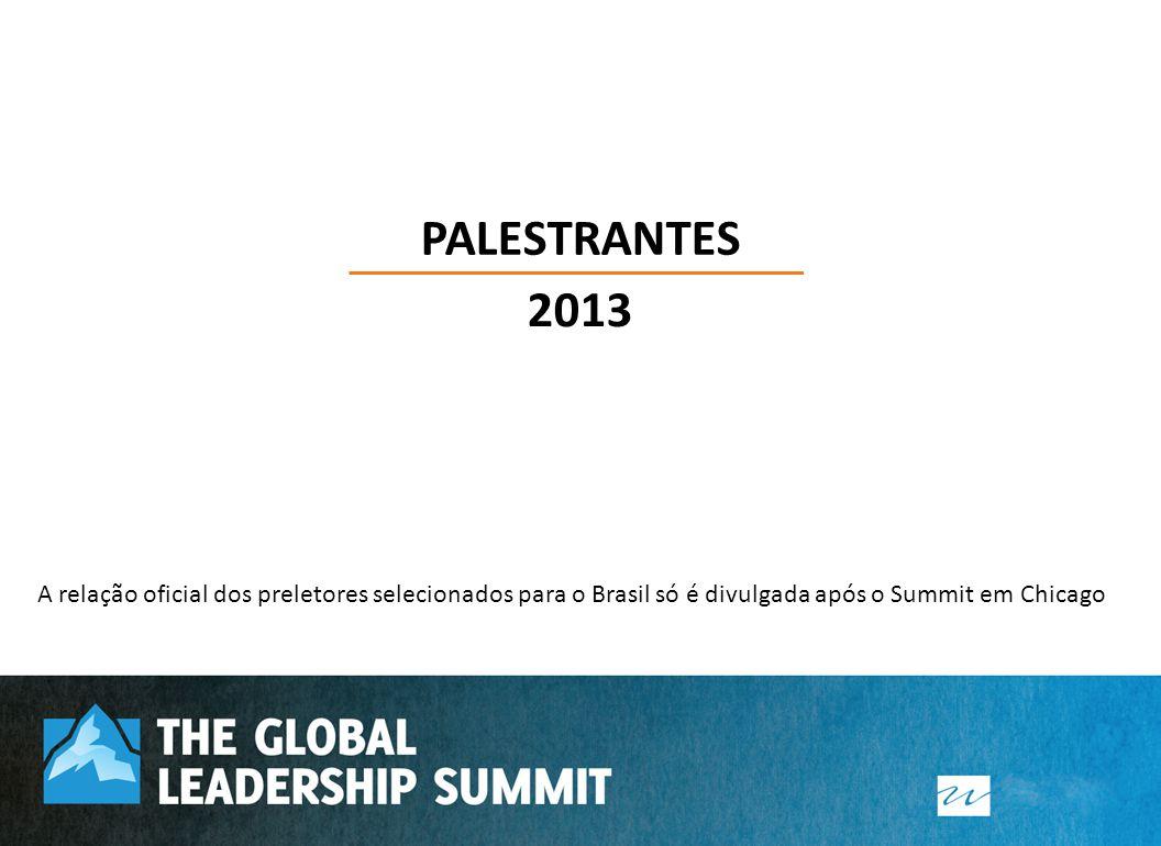 PALESTRANTES 2013 A relação oficial dos preletores selecionados para o Brasil só é divulgada após o Summit em Chicago