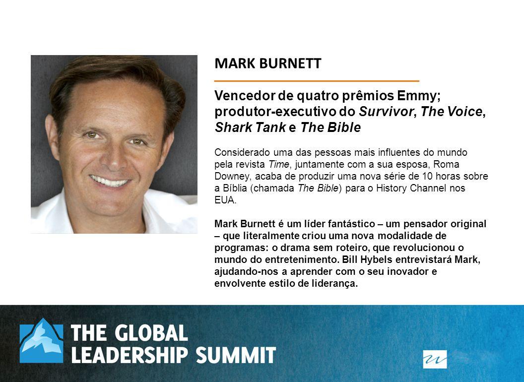 MARK BURNETT Vencedor de quatro prêmios Emmy; produtor-executivo do Survivor, The Voice, Shark Tank e The Bible Considerado uma das pessoas mais influ