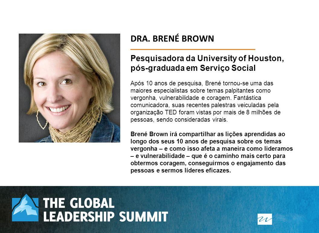DRA. BRENÉ BROWN Pesquisadora da University of Houston, pós-graduada em Serviço Social Após 10 anos de pesquisa, Brené tornou-se uma das maiores espec
