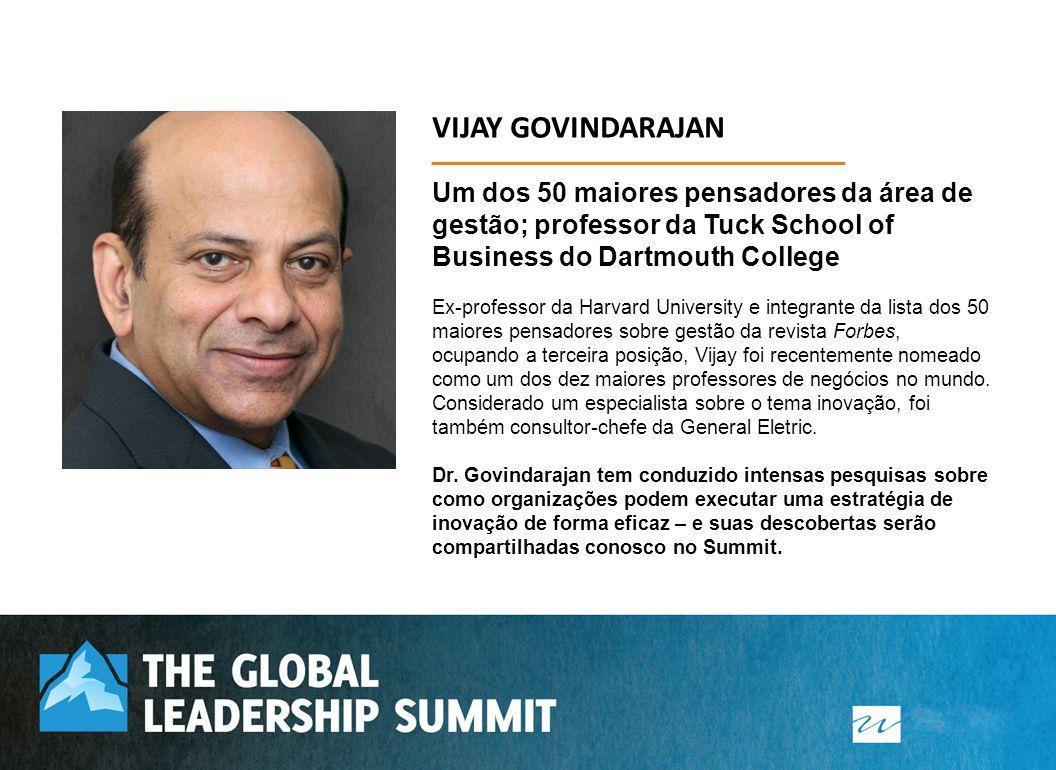 VIJAY GOVINDARAJAN Um dos 50 maiores pensadores da área de gestão; professor da Tuck School of Business do Dartmouth College Ex-professor da Harvard U