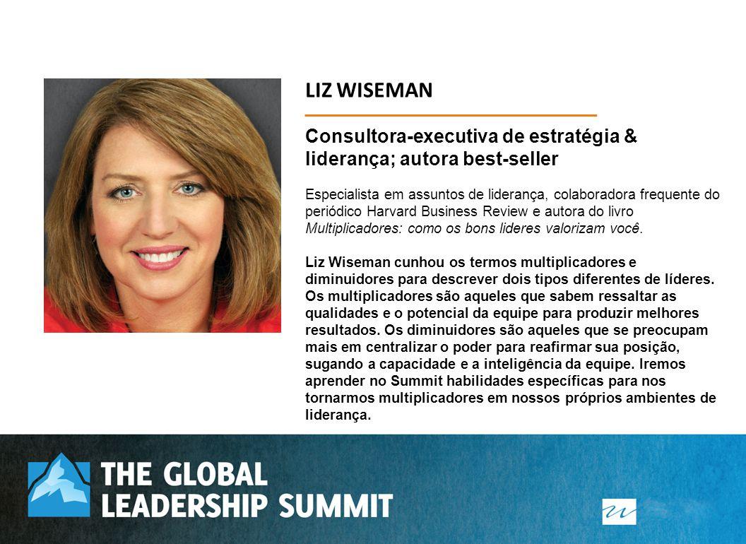 LIZ WISEMAN Consultora-executiva de estratégia & liderança; autora best-seller Especialista em assuntos de liderança, colaboradora frequente do periód