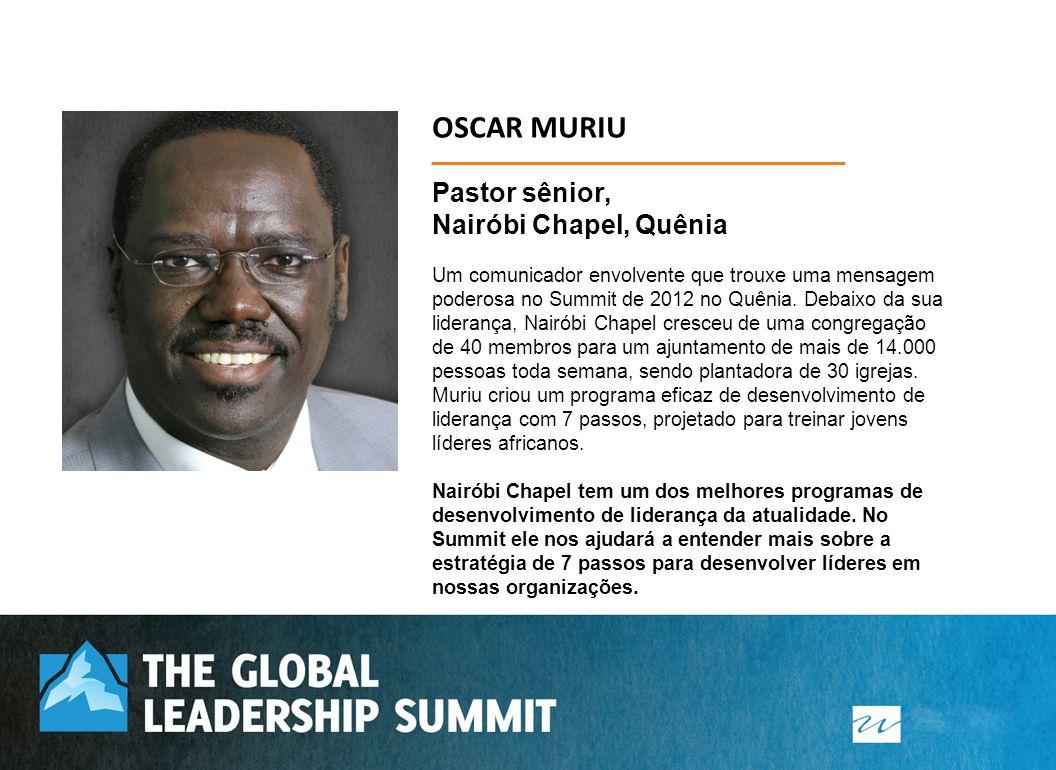OSCAR MURIU Pastor sênior, Nairóbi Chapel, Quênia Um comunicador envolvente que trouxe uma mensagem poderosa no Summit de 2012 no Quênia. Debaixo da s