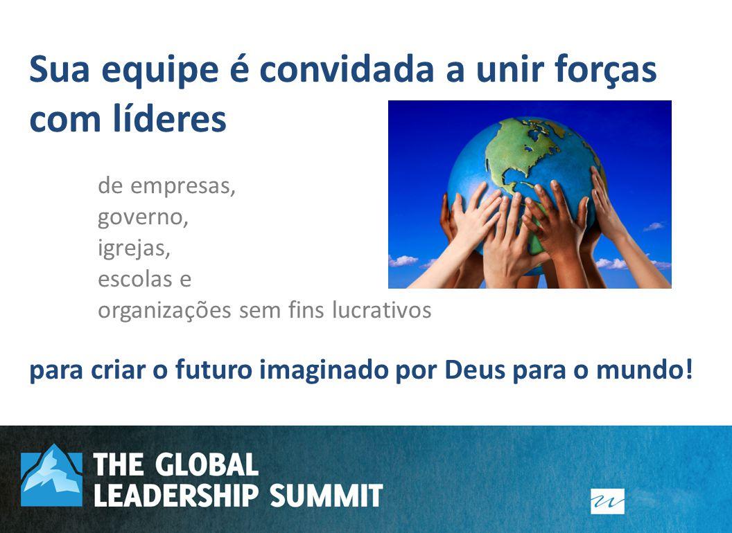 Sua equipe é convidada a unir forças com líderes de empresas, governo, igrejas, escolas e organizações sem fins lucrativos para criar o futuro imagina