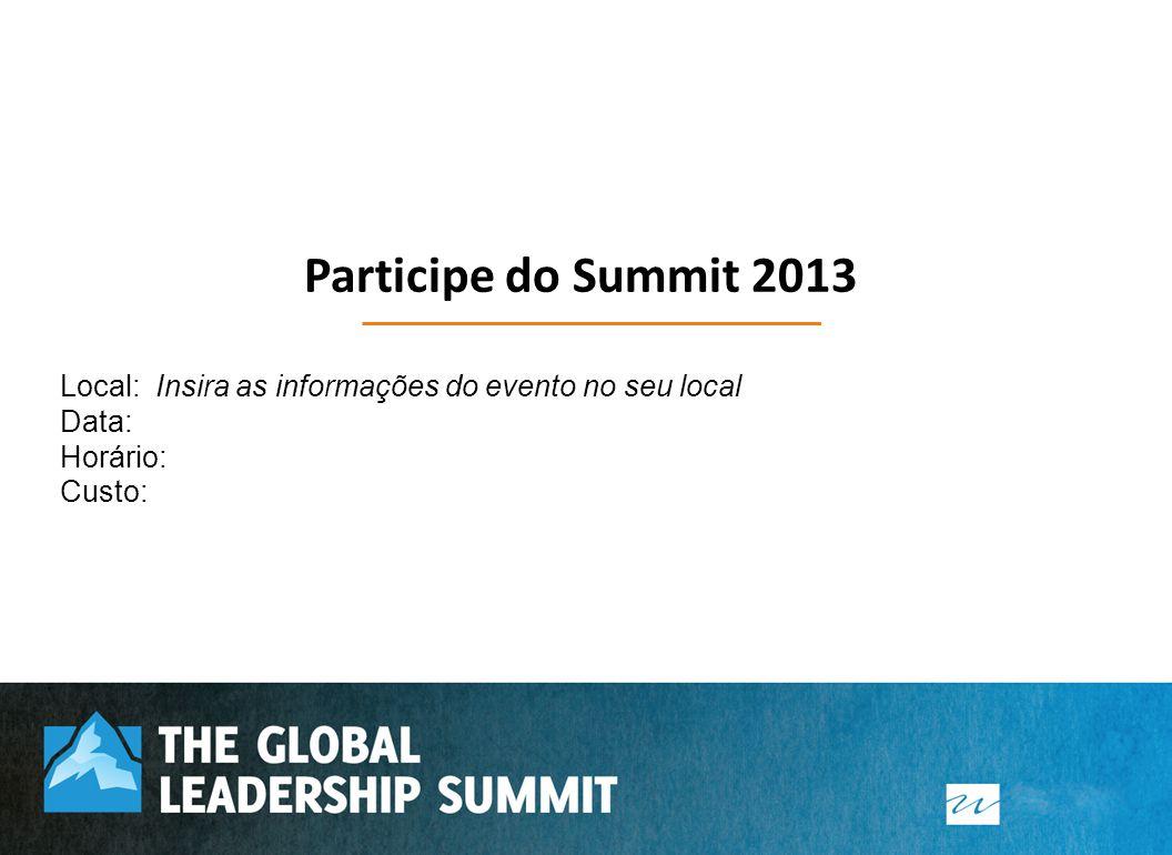 Participe do Summit 2013 Local: Insira as informações do evento no seu local Data: Horário: Custo: