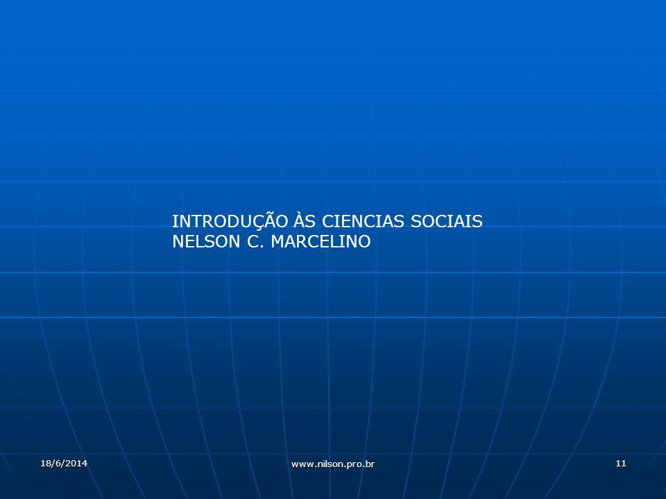 11 INTRODUÇÃO ÀS CIENCIAS SOCIAIS NELSON C. MARCELINO 18/6/2014 www.nilson.pro.br