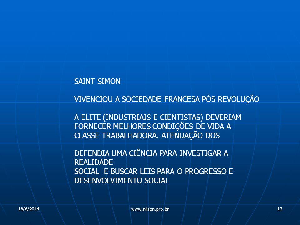 13 SAINT SIMON VIVENCIOU A SOCIEDADE FRANCESA PÓS REVOLUÇÃO A ELITE (INDUSTRIAIS E CIENTISTAS) DEVERIAM FORNECER MELHORES CONDIÇÕES DE VIDA A CLASSE TRABALHADORA.