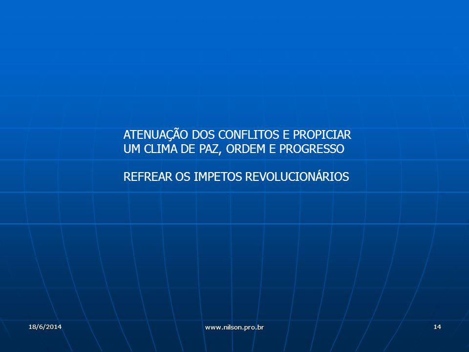 14 ATENUAÇÃO DOS CONFLITOS E PROPICIAR UM CLIMA DE PAZ, ORDEM E PROGRESSO REFREAR OS IMPETOS REVOLUCIONÁRIOS 18/6/2014 www.nilson.pro.br