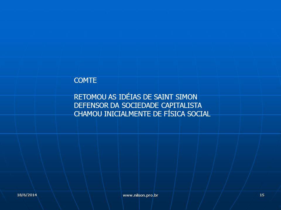 15 COMTE RETOMOU AS IDÉIAS DE SAINT SIMON DEFENSOR DA SOCIEDADE CAPITALISTA CHAMOU INICIALMENTE DE FÍSICA SOCIAL 18/6/2014 www.nilson.pro.br