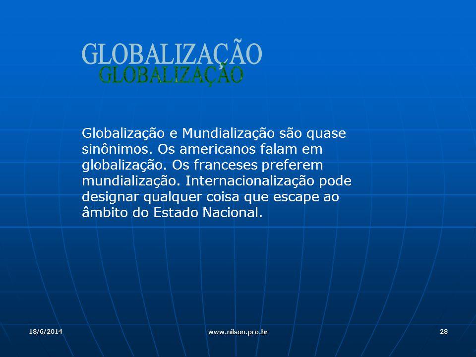 28 Globalização e Mundialização são quase sinônimos.