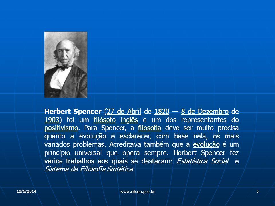 5 Herbert Spencer (27 de Abril de 1820 8 de Dezembro de 1903) foi um filósofo inglês e um dos representantes do positivismo.