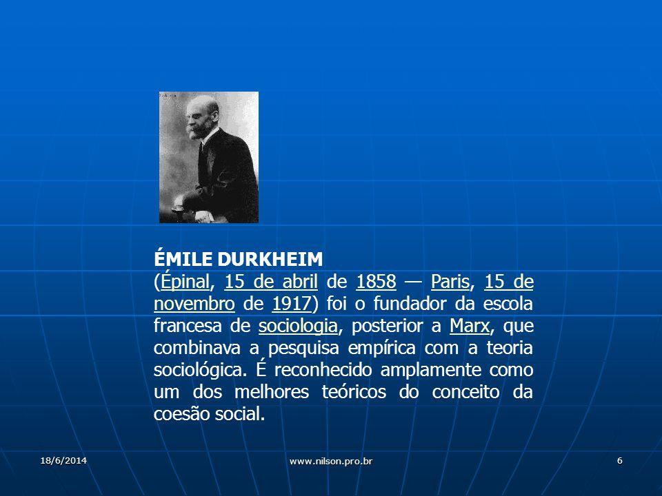 6 ÉMILE DURKHEIM (Épinal, 15 de abril de 1858 Paris, 15 de novembro de 1917) foi o fundador da escola francesa de sociologia, posterior a Marx, que combinava a pesquisa empírica com a teoria sociológica.
