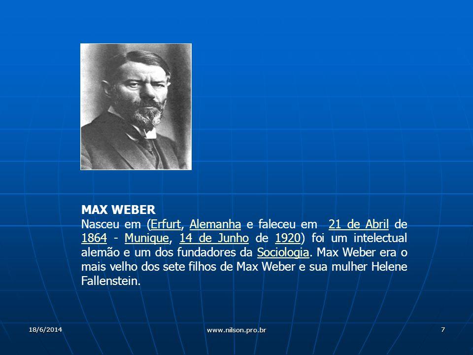 7 MAX WEBER Nasceu em (Erfurt, Alemanha e faleceu em 21 de Abril de 1864 - Munique, 14 de Junho de 1920) foi um intelectual alemão e um dos fundadores da Sociologia.