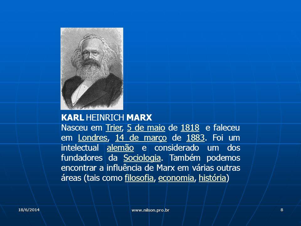 8 KARL HEINRICH MARX Nasceu em Trier, 5 de maio de 1818 e faleceu em Londres, 14 de março de 1883.