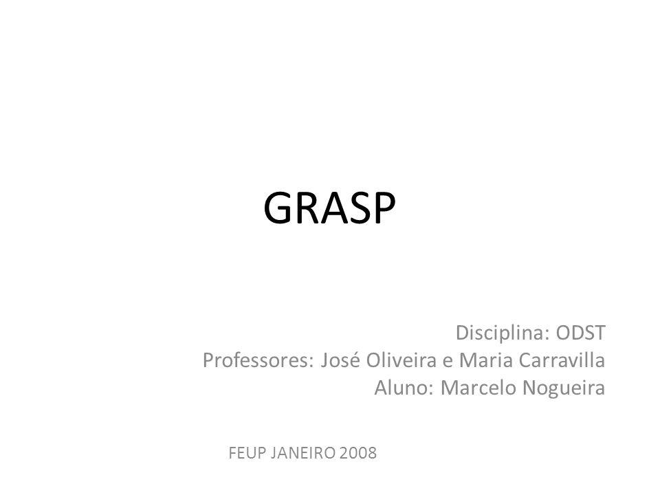 GRASP Disciplina: ODST Professores: José Oliveira e Maria Carravilla Aluno: Marcelo Nogueira FEUP JANEIRO 2008