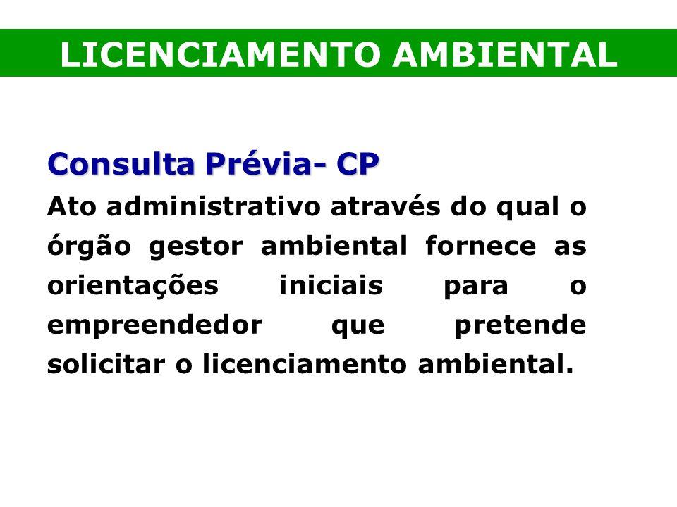 Consulta Prévia- CP Ato administrativo através do qual o órgão gestor ambiental fornece as orientações iniciais para o empreendedor que pretende solic