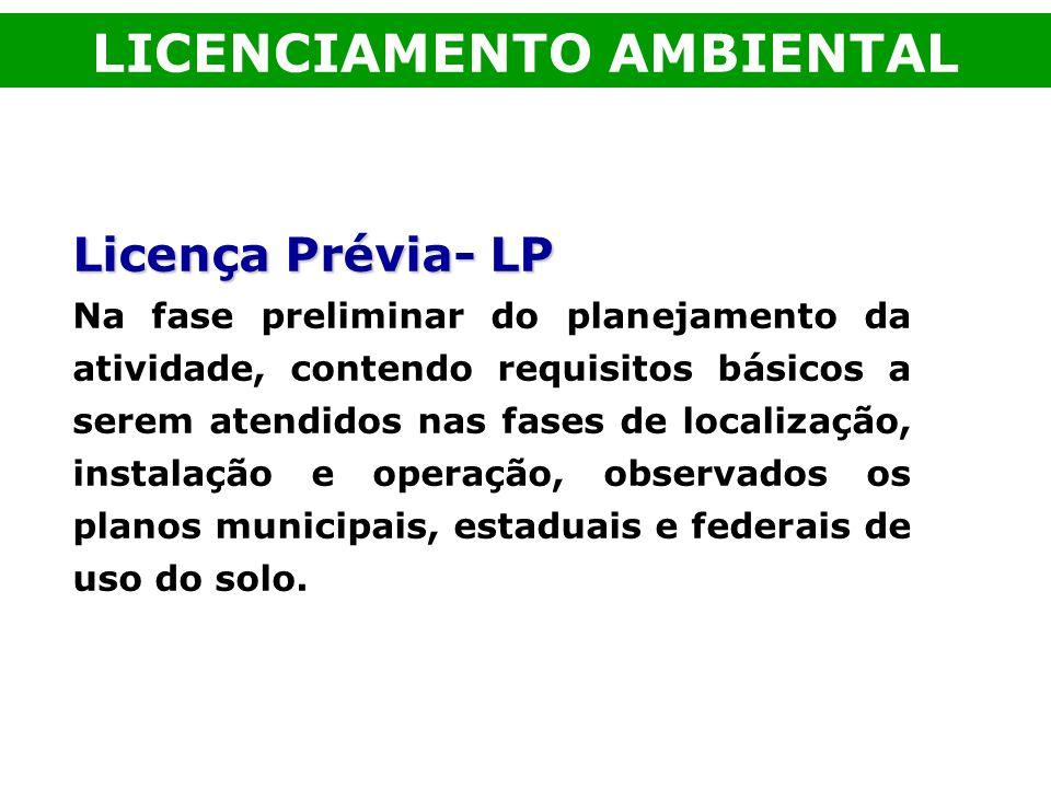 Licença Prévia- LP Na fase preliminar do planejamento da atividade, contendo requisitos básicos a serem atendidos nas fases de localização, instalação