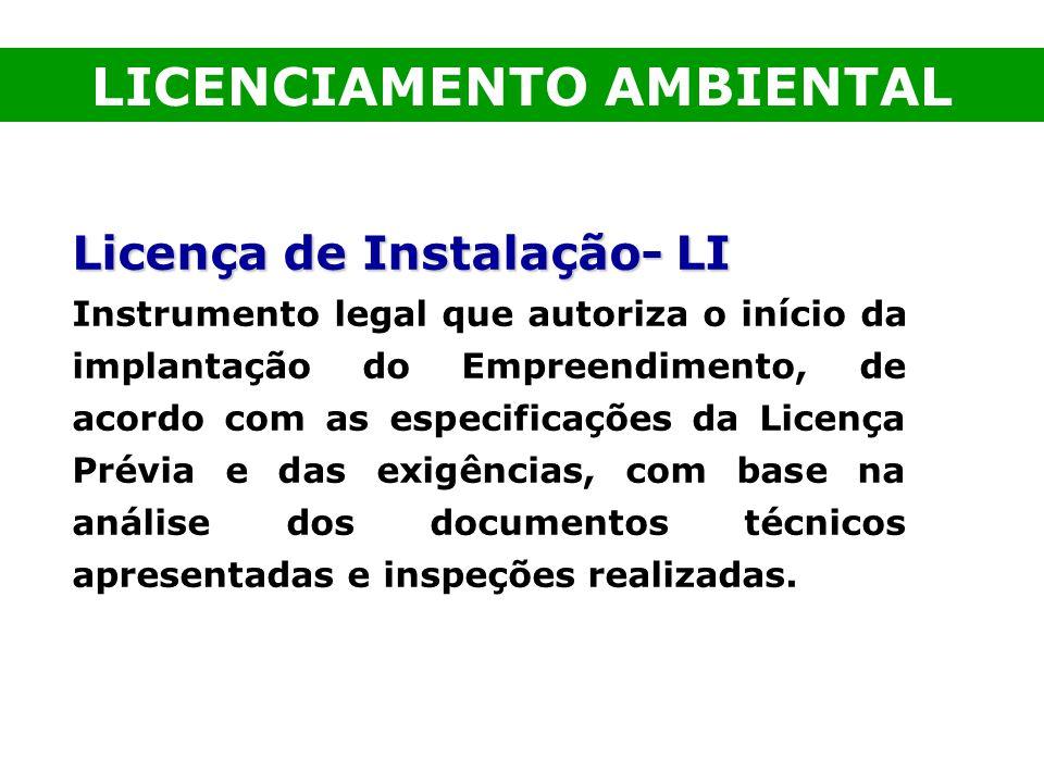 Licença de Instalação- LI Instrumento legal que autoriza o início da implantação do Empreendimento, de acordo com as especificações da Licença Prévia