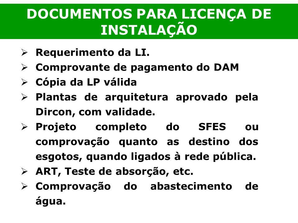 Requerimento da LI. Comprovante de pagamento do DAM Cópia da LP válida Plantas de arquitetura aprovado pela Dircon, com validade. Projeto completo do