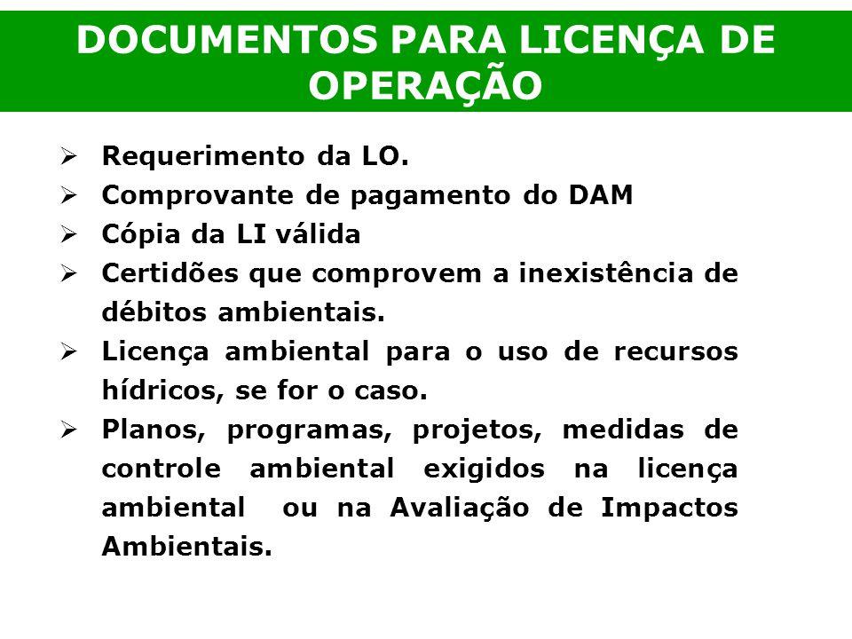 Requerimento da LO. Comprovante de pagamento do DAM Cópia da LI válida Certidões que comprovem a inexistência de débitos ambientais. Licença ambiental