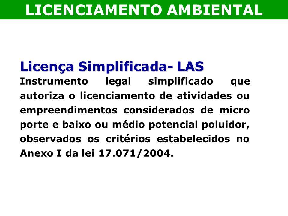 Licença Simplificada- LAS Instrumento legal simplificado que autoriza o licenciamento de atividades ou empreendimentos considerados de micro porte e b