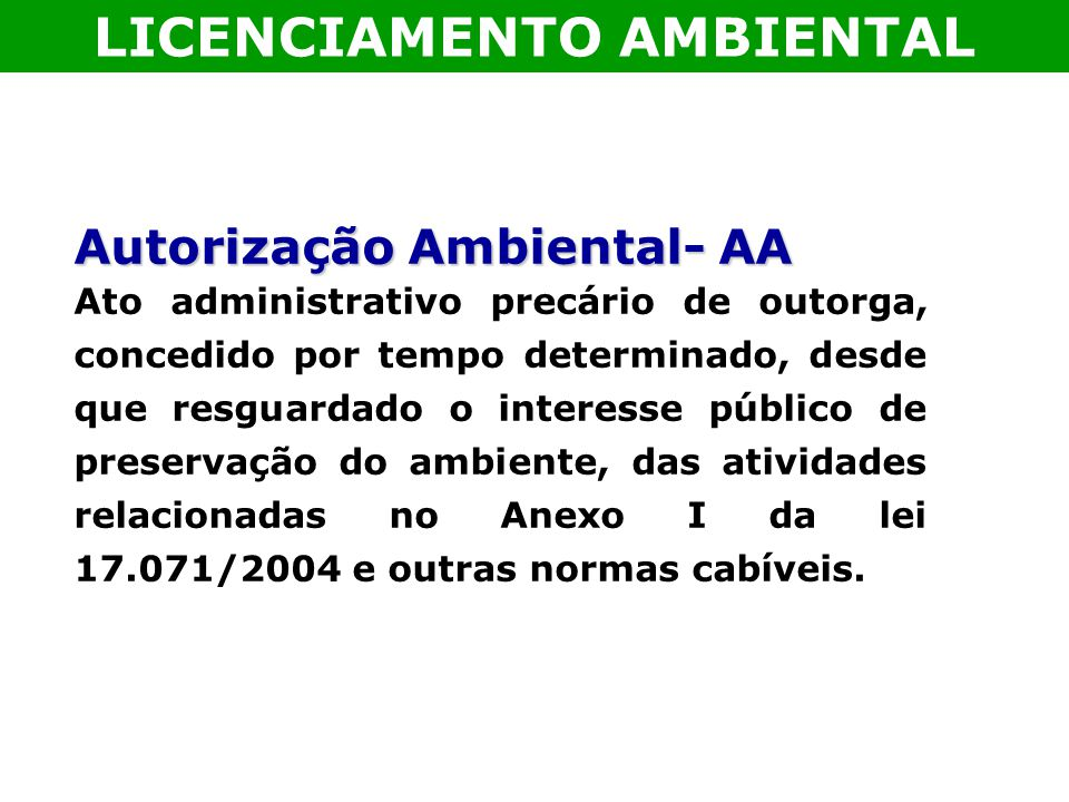Autorização Ambiental- AA Ato administrativo precário de outorga, concedido por tempo determinado, desde que resguardado o interesse público de preser