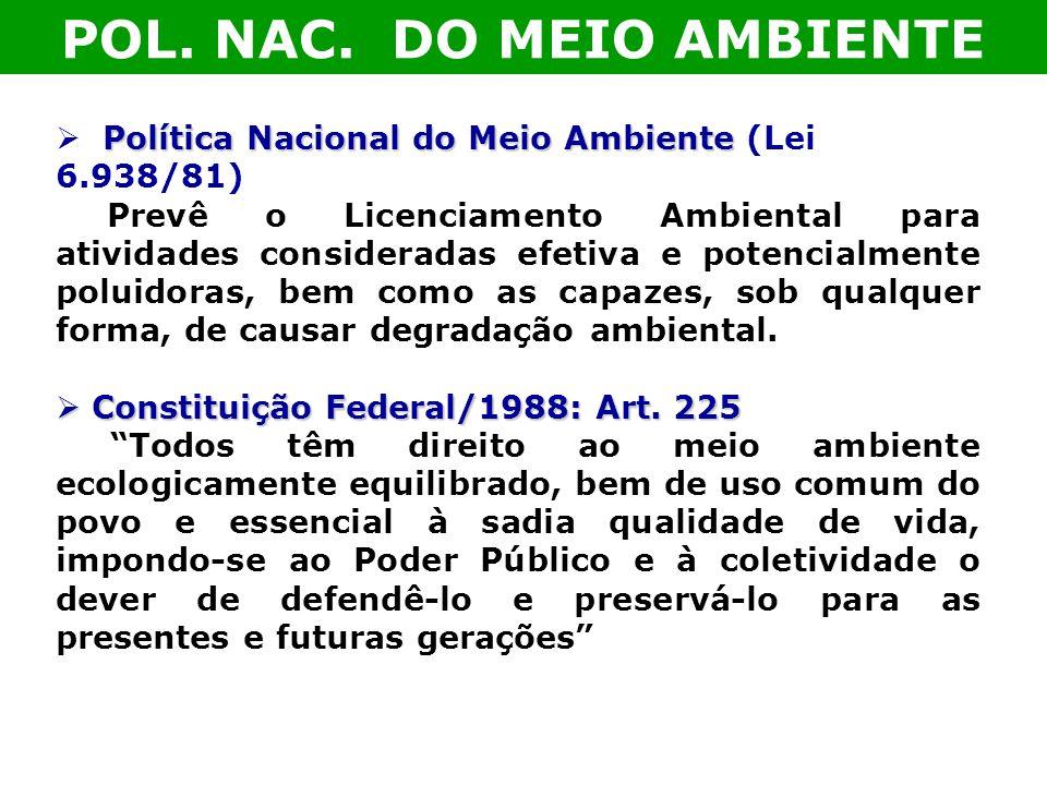 Política Nacional do Meio Ambiente Política Nacional do Meio Ambiente (Lei 6.938/81) Prevê o Licenciamento Ambiental para atividades consideradas efet