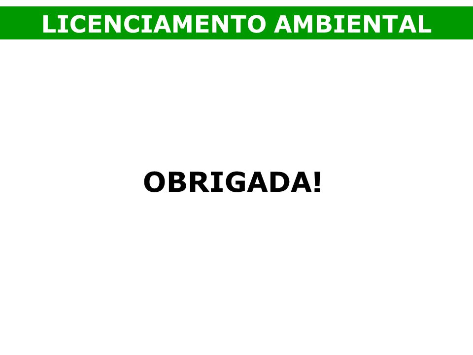 OBRIGADA! LICENCIAMENTO AMBIENTAL