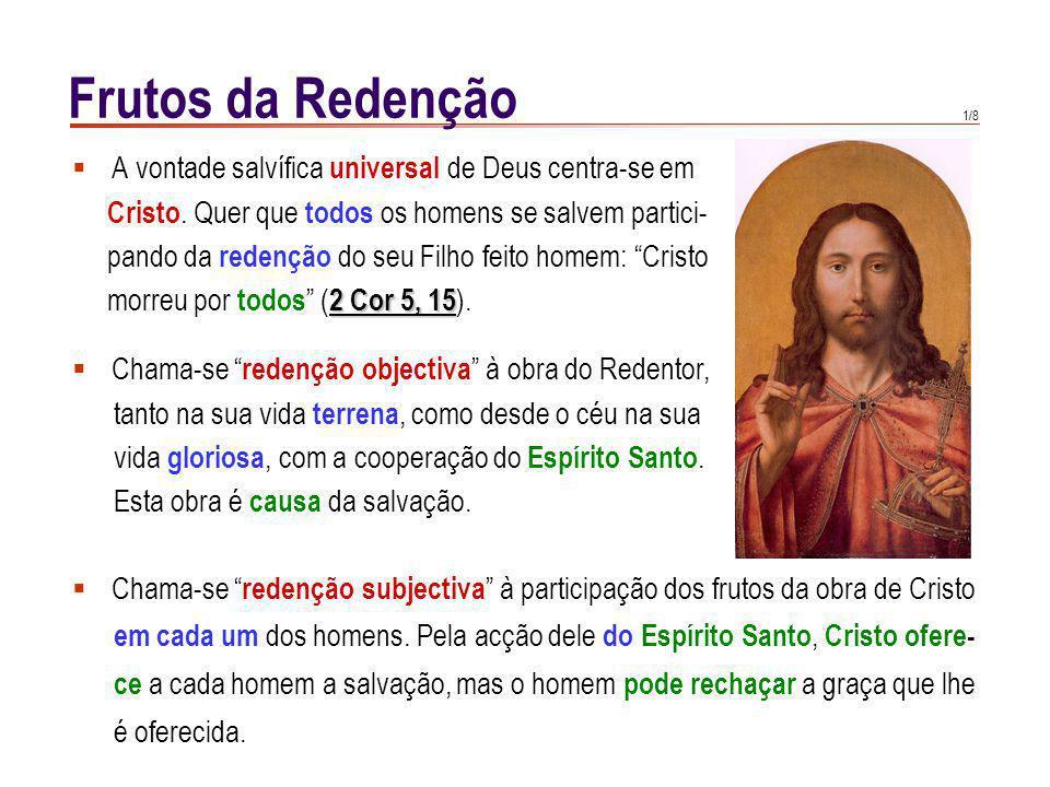 1/8 Frutos da Redenção A vontade salvífica universal de Deus centra-se em Cristo.