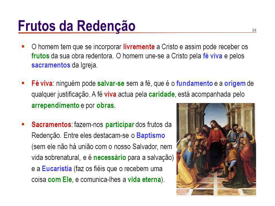 3/8 O homem tem que se incorporar livremente a Cristo e assim pode receber os frutos da sua obra redentora.