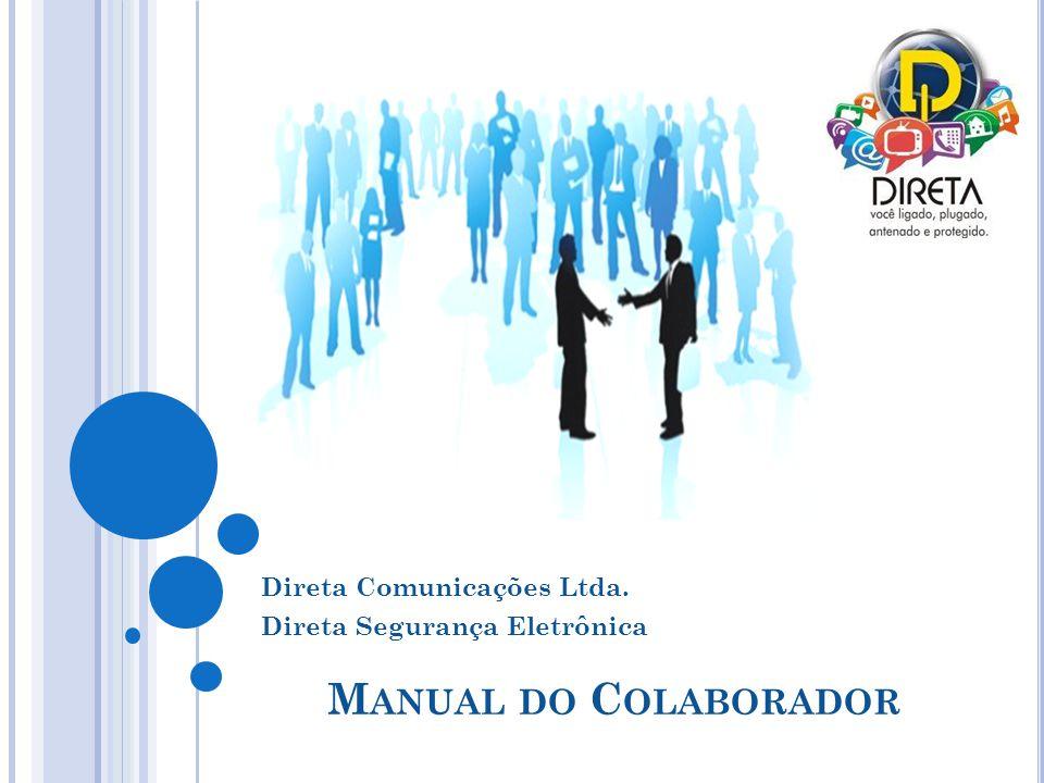 M ANUAL DO C OLABORADOR Direta Comunicações Ltda. Direta Segurança Eletrônica