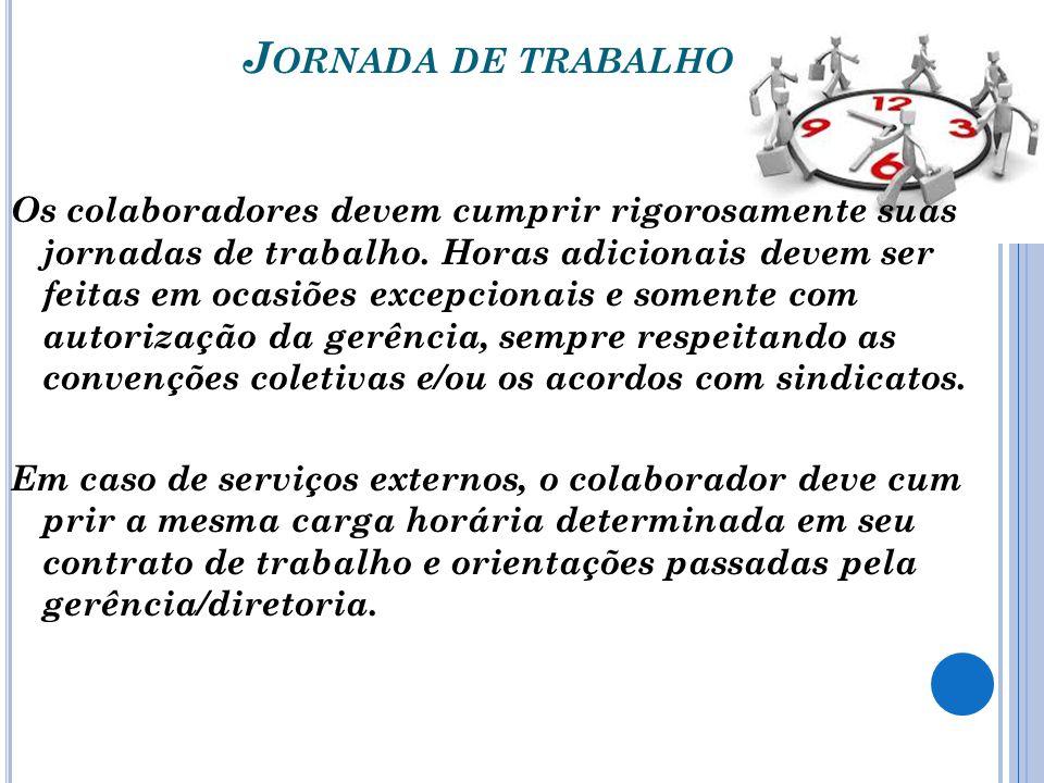 J ORNADA DE TRABALHO Os colaboradores devem cumprir rigorosamente suas jornadas de trabalho.