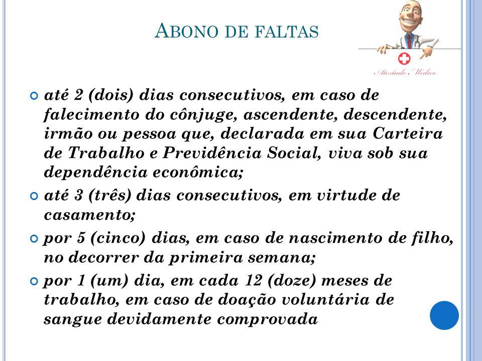 A BONO DE FALTAS até 2 (dois) dias consecutivos, em caso de falecimento do cônjuge, ascendente, descendente, irmão ou pessoa que, declarada em sua Car