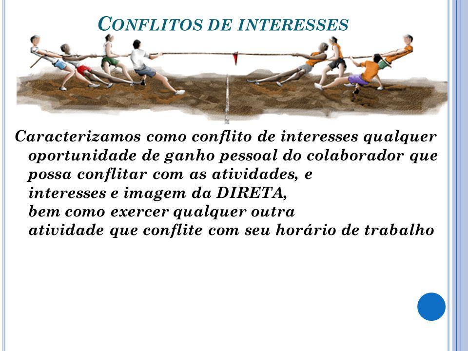 C ONFLITOS DE INTERESSES Caracterizamos como conflito de interesses qualquer oportunidade de ganho pessoal do colaborador que possa conflitar com as a