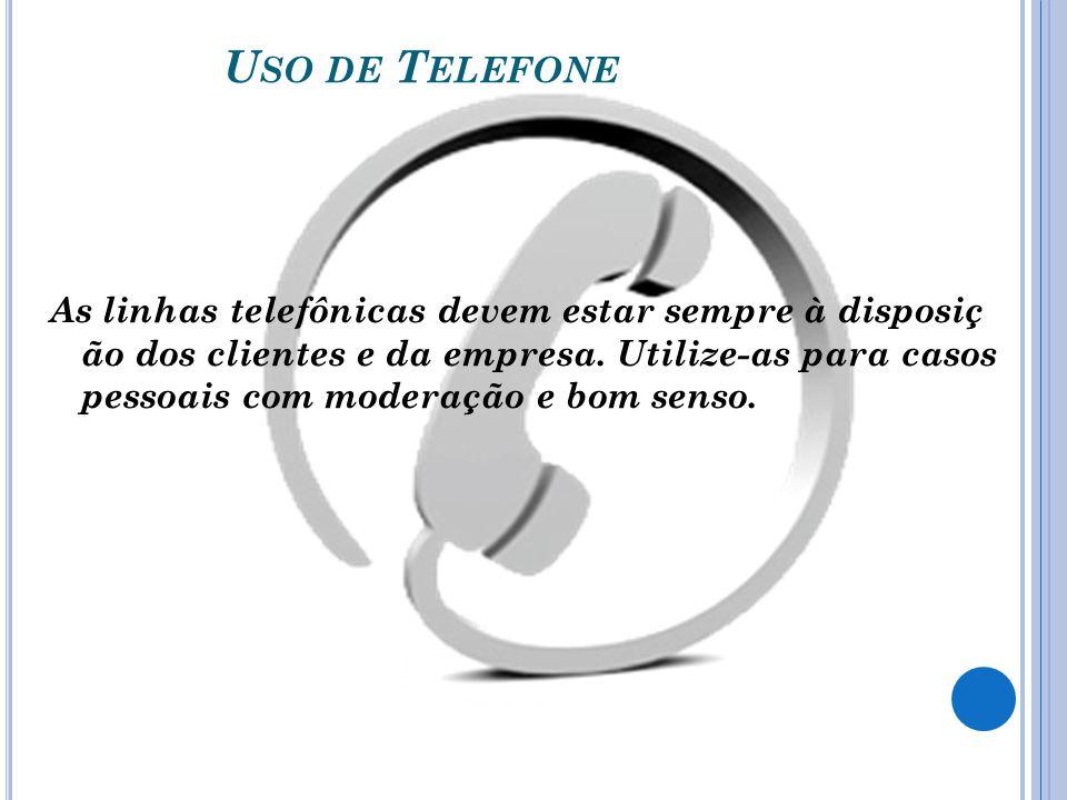 U SO DE T ELEFONE As linhas telefônicas devem estar sempre à disposiç ão dos clientes e da empresa. Utilize-as para casos pessoais com moderação e bom