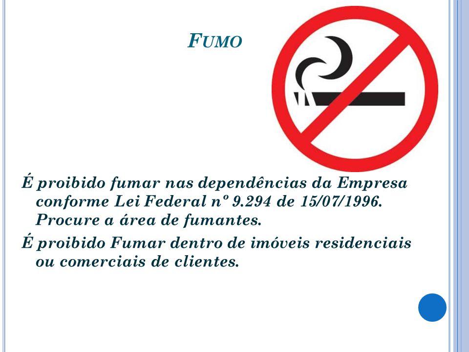 F UMO É proibido fumar nas dependências da Empresa conforme Lei Federal nº 9.294 de 15/07/1996. Procure a área de fumantes. É proibido Fumar dentro de
