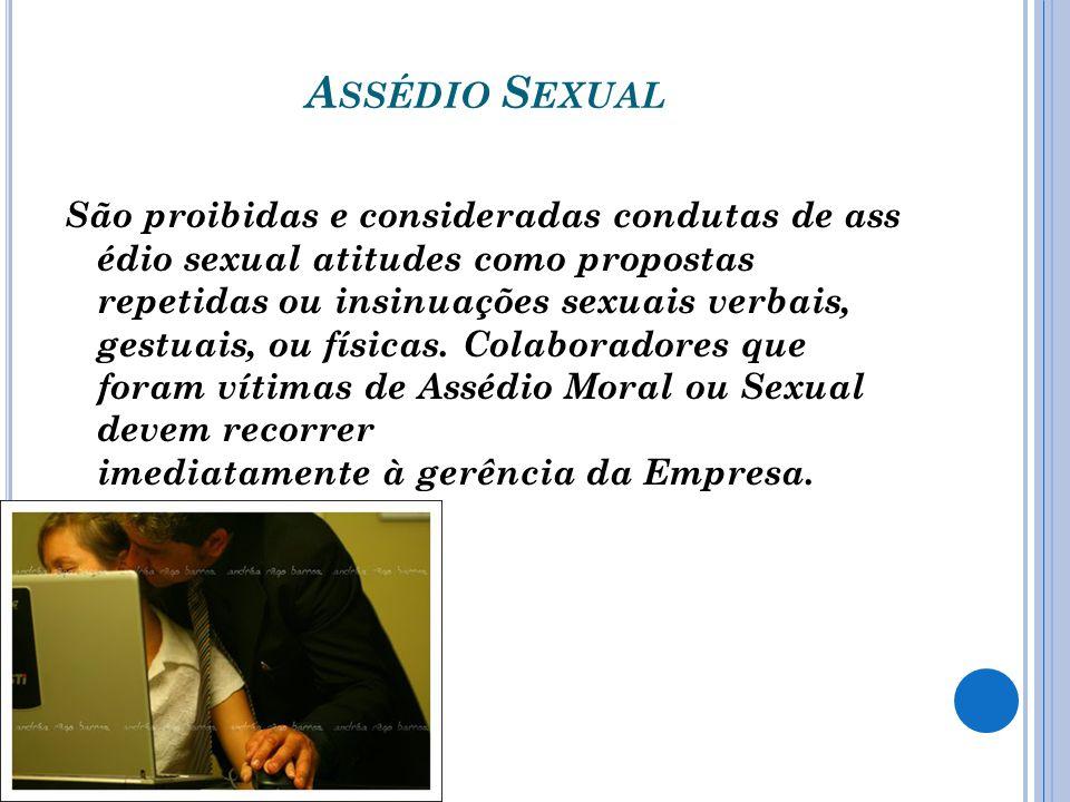 A SSÉDIO S EXUAL São proibidas e consideradas condutas de ass édio sexual atitudes como propostas repetidas ou insinuações sexuais verbais, gestuais, ou físicas.