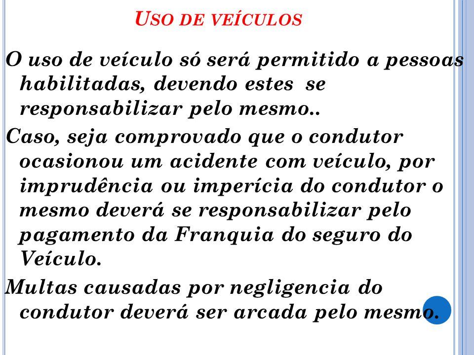 U SO DE VEÍCULOS O uso de veículo só será permitido a pessoas habilitadas, devendo estes se responsabilizar pelo mesmo..
