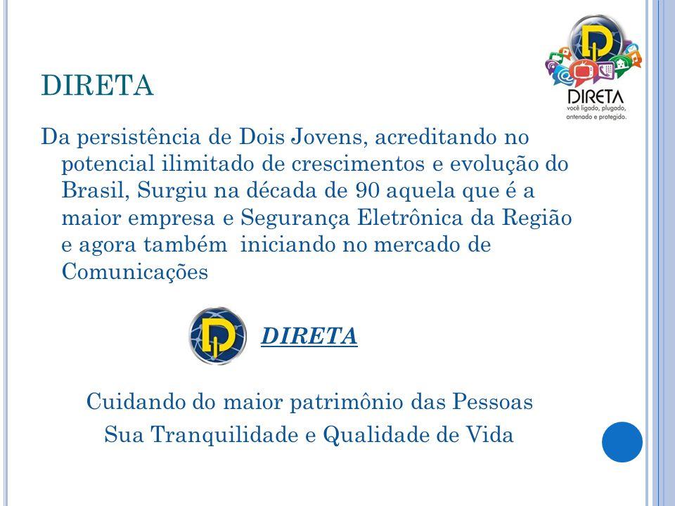 DIRETA Da persistência de Dois Jovens, acreditando no potencial ilimitado de crescimentos e evolução do Brasil, Surgiu na década de 90 aquela que é a