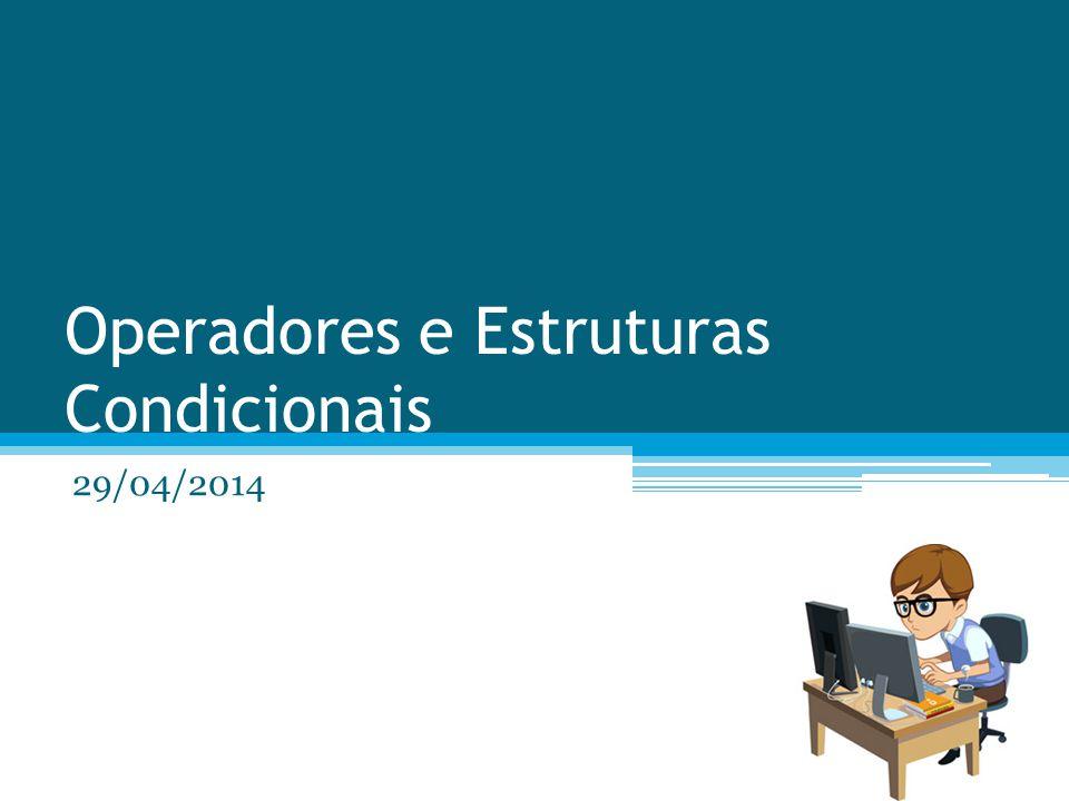 Operadores e Estruturas Condicionais 29/04/2014