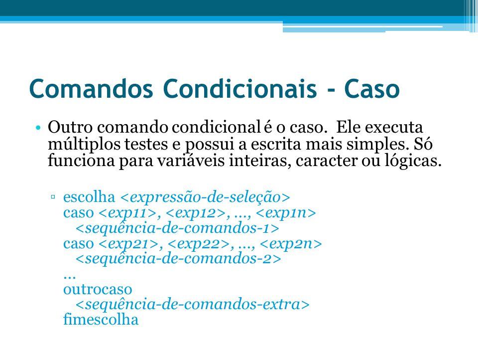 Comandos Condicionais - Caso Outro comando condicional é o caso.