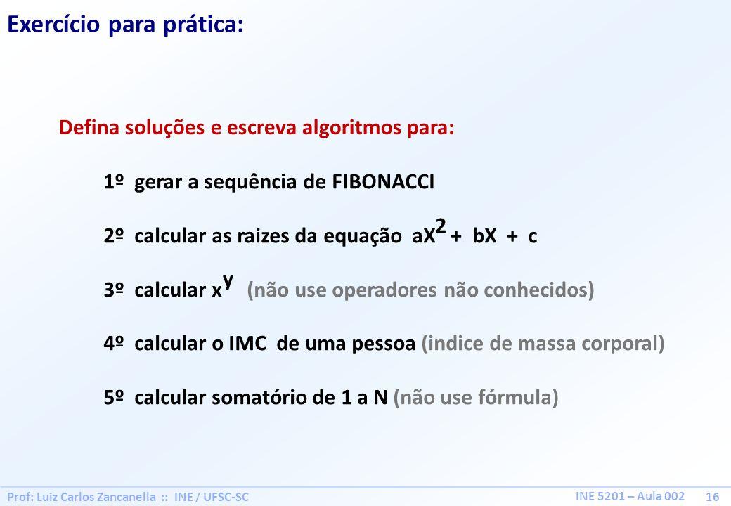 Prof: Luiz Carlos Zancanella :: INE / UFSC-SC 16 INE 5201 – Aula 002 Exercício para prática: Defina soluções e escreva algoritmos para: 1º gerar a seq