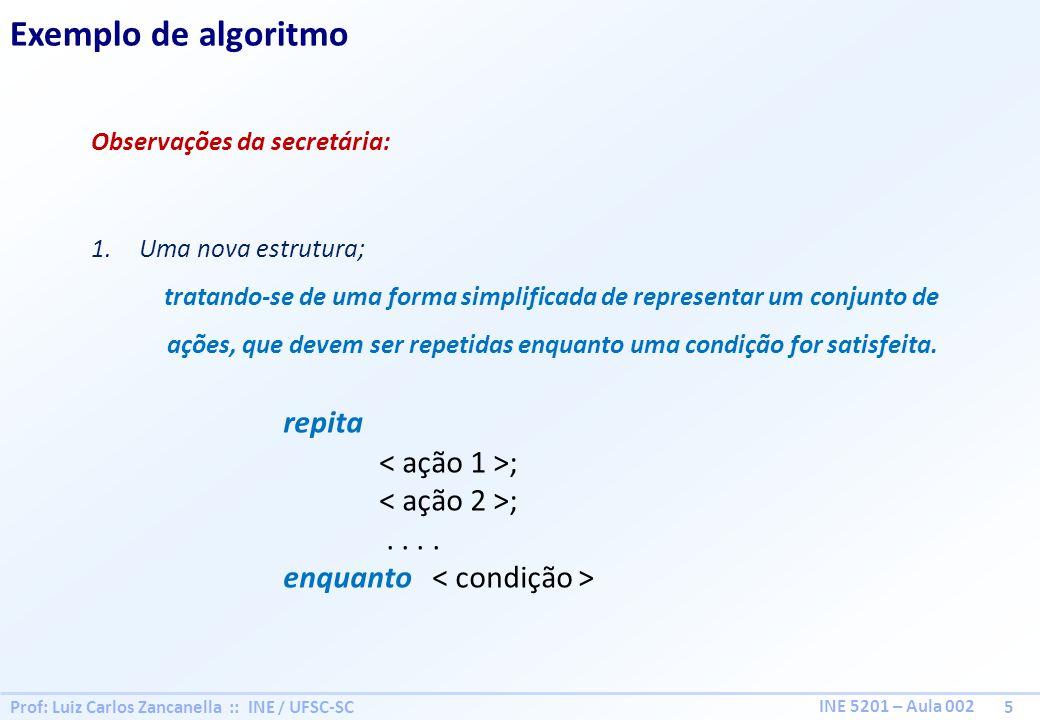 Prof: Luiz Carlos Zancanella :: INE / UFSC-SC 5 INE 5201 – Aula 002 Exemplo de algoritmo Observações da secretária: 1.Uma nova estrutura; tratando-se
