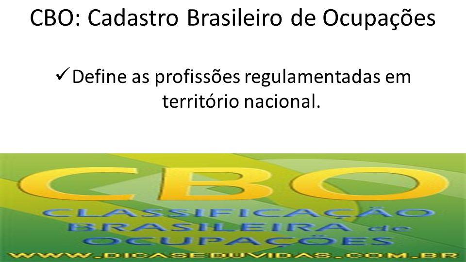 CBO: Cadastro Brasileiro de Ocupações Define as profissões regulamentadas em território nacional.