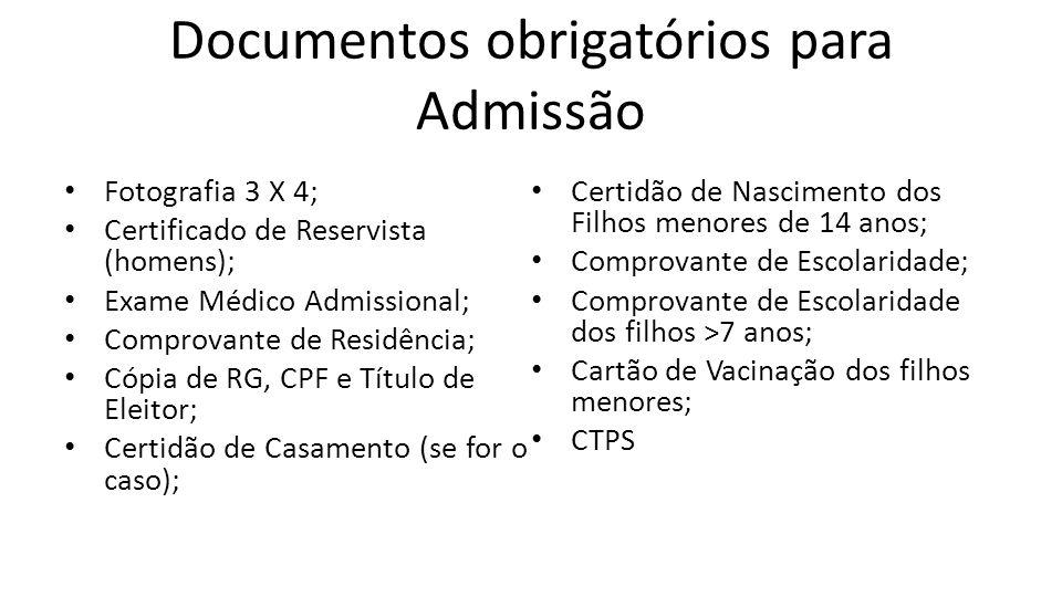 Documentos obrigatórios para Admissão Fotografia 3 X 4; Certificado de Reservista (homens); Exame Médico Admissional; Comprovante de Residência; Cópia